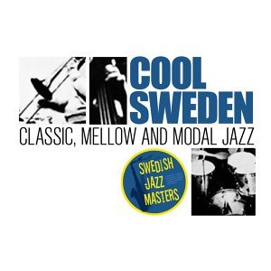 Swedish Jazz Masters: Cool Sweden - Classic, Mellow and Modal Jazz