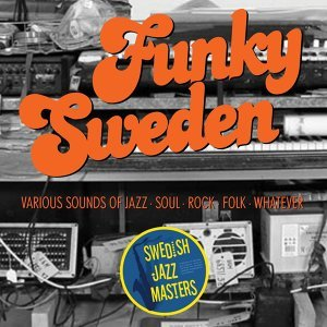 Swedish Jazz Masters: Funky Sweden - Various Sounds of Jazz, Soul, Rock, Folk, Whatever