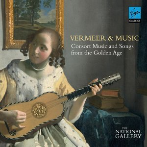 Vermeer and Music - Consort Music and Songs from the Golden Age (National Gallery Collection)