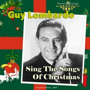 Sing the Songs of Christmas With Guy Lombardo - Original Album Plus Bonus Tracks 1960
