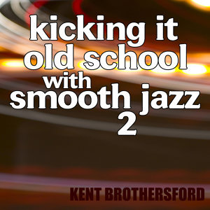 Kicking It Old School Smooth Jazz 2