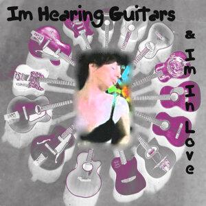 I'm Hearing Guitars & I'm In Love