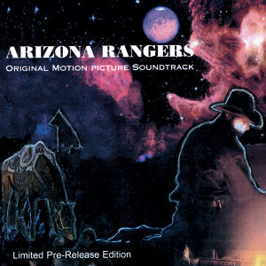 Arizona Rangers Original Motion Picture Soundtrack (Limited Pre-Release Edition)