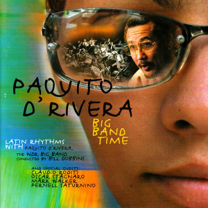 Big Band Time - Paquito D'Rivera The WDR Big Band,Conducted by Dobbins