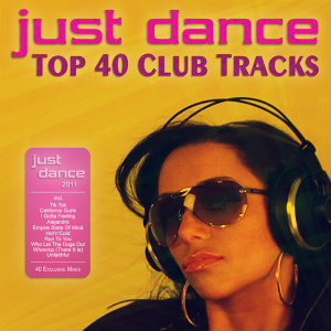 Just Dance 2011 - Top 40 Club Electro House Tracks