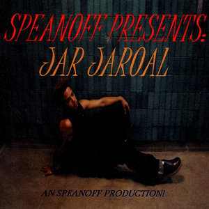 SPEANOFF PRESENTS: JAR JAROAL