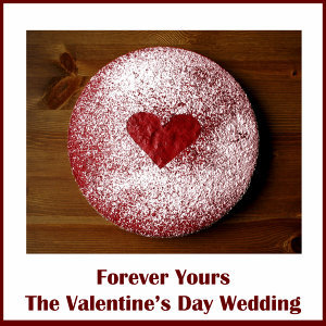 Forever Yours: The Valentine's Day Wedding