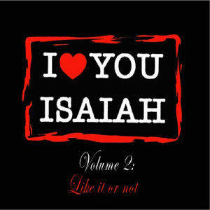 I Love You Isaiah Volume 2: Like It or Not