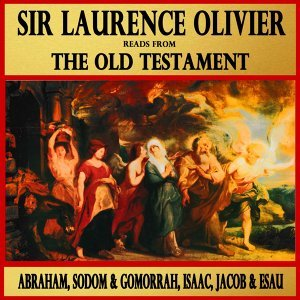 Abraham, Sodom and Gomorrah, Isaac, Jacob and Esau : Sir Laurence Olivier Reads from The Old Testament