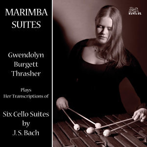 Marimba Suites (Gwendolyn Burgett Thrasher plays Her Transcriptions of Six Cello Suites by J. S. Bach)