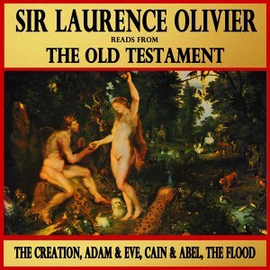 The Creation, Adam and Eve, Cain and Abel, The Flood : Sir Laurence Olivier Reads from The Old Testament