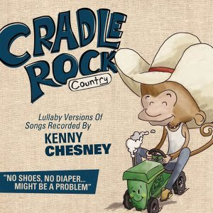 Lullaby Versions Of Songs Recorded By Kenny Chesney