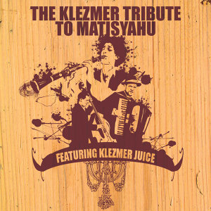 The Klezmer Tribute To Matisyahu Featuring Klezmer Juice