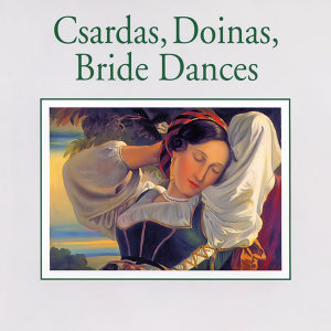 Csardas, Doinas, Bride Dances — Impressions