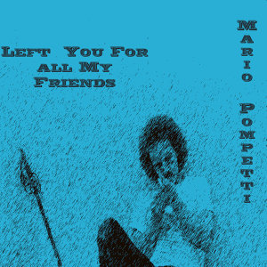 Left You Fore All My Friends