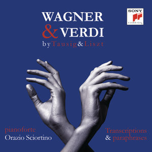Wagner & Verdi - 1813-2013 -  Piano transcriptions by List & Tausig