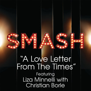 A Love Letter From The Times (SMASH Cast Version) [feat. Liza Minnelli with Christian Borle]