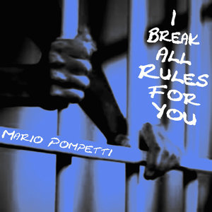 I  Break All Rules For You