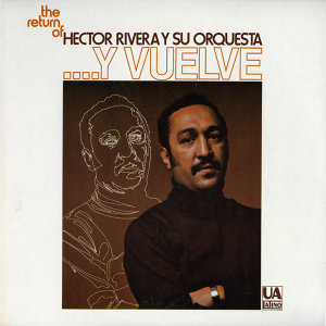 The Return Of Hector Rivera Y Su Orquesta...Y Vuelve