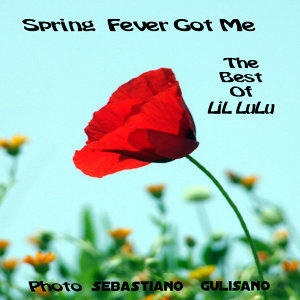 Spring Fever Got Me: The Best Of LiL LuLu