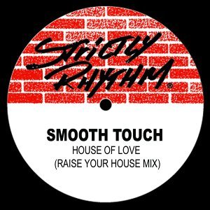 Smooth Touch - House Of Love [Raise Your House Mix]