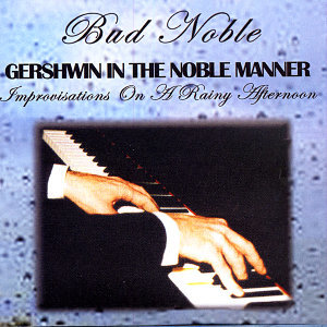 Bud Noble / Gershwin In The Noble Manner