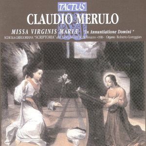 "Merulo: Missa Virginis Mariæ  ""In Annuntiatione Domini"""