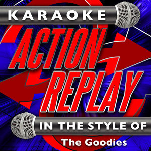 Karaoke Action Replay: In the Style of The Goodies