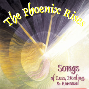 The Phoenix Rises: Songs of Loss, Healing, & Renewal
