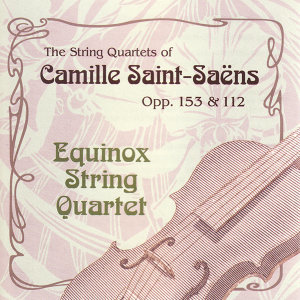The String Quartets of Camille Saint-Saens, Opp. 122 & 153