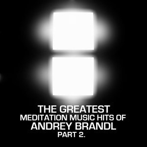 The Greatest Meditation Music Hits Of Andrey Brandl  Part Two