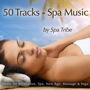 50 Tracks - Spa Music (Music for Massage, Relaxation, Spa, New Age & Yoga)