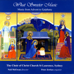What Sweeter Music: Music From Advent To Epiphany