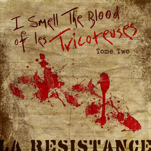 I Smell The Blood Of Les Tricoteuses -Tome Two