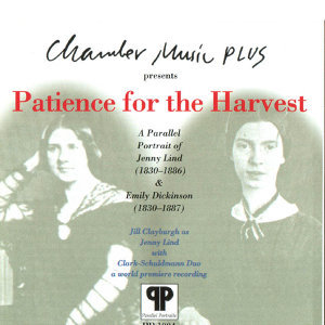 Patience for the Harvest-Parallel Portrait of Jenny Lind &Emily Dickinson