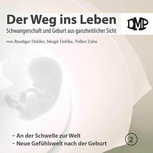 Der Weg ins Leben - An der Schwelle zur Welt / Neue Gefühlswelt nach der Geburt
