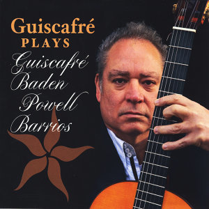 Guiscafre Plays Guiscafre, Baden Powell, Barrios