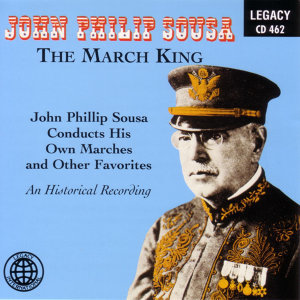 The March King - John Philip Sousa Conducts His Own Marches And Other Favorites - An Historical Recording