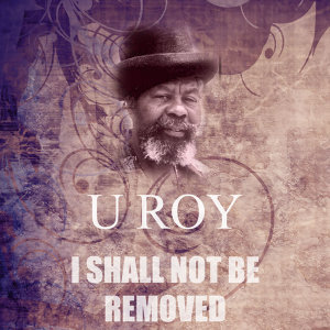 I Shall Not Be Removed