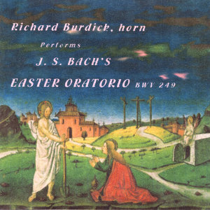 Richard Burdick, horn, performs: J. S. Bach's Easter Oratorio, BWV249