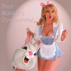 That Rabbit's Dyn-o-mite!