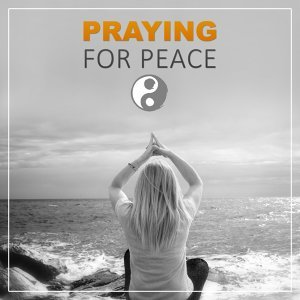 Praying for Peace – Calmness Sounds for Deep Meditation, Look at Your Soul and Feel Peace, Relaxation Music, Healing Music, Calmness, Mindfulness Meditation