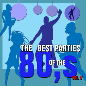 The Best Parties of the 80s Vol. 5