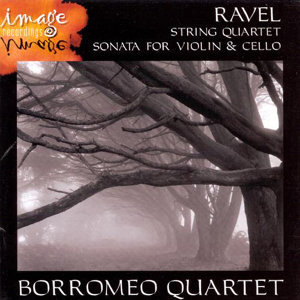 Ravel-String Quartet & Sonata for Violin & Cello-Borromeo Quartet