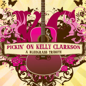 Pickin' On Kelly Clarkson: The Bluegrass Tribute