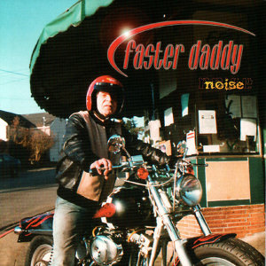 Faster Daddy:  Noise