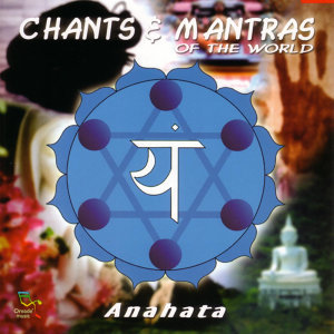 Anahata: Chants & MantrasOf The World