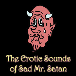The Erotic Sounds of Sad Mr. Satan