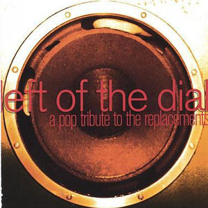 Left of the Dial : A Pop Tribute to the Replacements