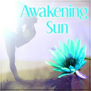 Awakening Sun – New Age Sounds for Meditation, Mantra, Mindfullness, Yoga Sounds of Nature, Be Close the Nature, Keep Balance